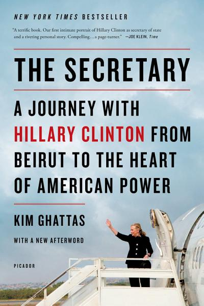 Download The Secretary  A Journey with Hillary Clinton from Beirut to the Heart of American Power Book