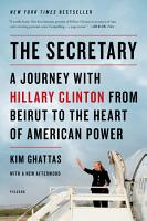 The Secretary  A Journey with Hillary Clinton from Beirut to the Heart of American Power PDF