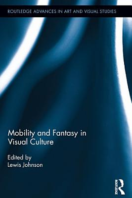 Mobility and Fantasy in Visual Culture PDF