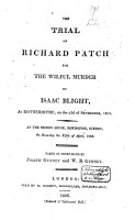 The Trial of Richard Patch for the Wilful Murder of Isaac Blight  at Rotherhithe  on the 23rd of September 1805 PDF