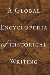 A Global Encyclopedia Of Historical Writing Book PDF