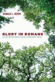 Glory In Romans And The Unified Purpose Of God In Redemptive History