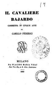 Il cavalier bajardo commedia in cinque atti di Camillo Federici