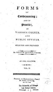 Forms of Conveyancing: And of Practice, in Various Courts, and Public Offices, Volume 2