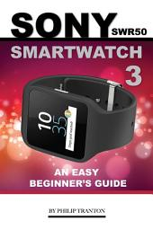 Sony SWR50 Smartwatch 3: An Easy Beginner's Guide