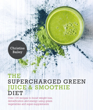 The Supercharged Green Juice   Smoothie Diet