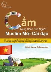 Cẩm nang dành cho người Muslim mới cải đạo: Giải thích và hướng dẫn theo cách dễ hiểu về những giáo lý quan trọng và toàn diện trong đời sống dành cho những tín đồ Muslim mới cải đạo