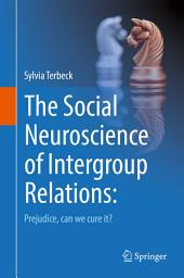The Social Neuroscience of Intergroup Relations: Prejudice, can we cure it?