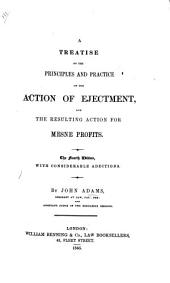 A Treatise on the Principles and Practice of the Action of Ejectment, and the resulting Action for Mesne profits. The second edition, with considerable additions