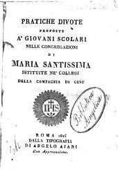 Pratiche divote proposte a' giovani scolari nelle Congregazioni di Maria Santissima istituite ne' collegi della Compagnia del Gesù