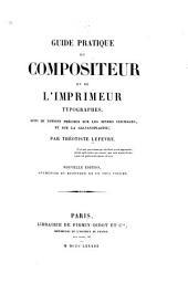 Guide pratique du compositeur et de l'imprimeur typographes: suivi de notions précises sur les divers clichages, et sur la galvanoplastie