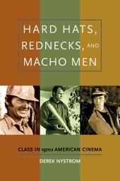Hard Hats, Rednecks, and Macho Men: Class in 1970s American Cinema