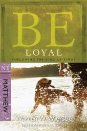 Be Loyal (Matthew): Following the King of Kings