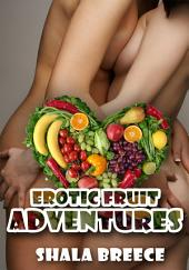 Erotic Fruit Adventures : Lesbian Erotica: (Adults Only Erotica)