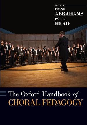 The Oxford Handbook of Choral Pedagogy