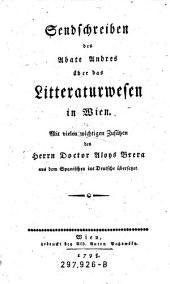 Sendschreiben des Abate Andres über das Litteraturwesen in Wien. Mit vielen Zusätzen des Aloys Brera aus dem Spanischen übersetzet