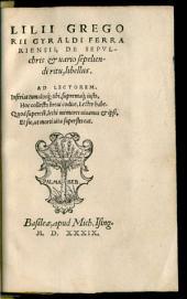 Lilii Gregorii Gyraldi Ferrariensis, De Sepvlchris et uario sepeliendi ritu, libellus