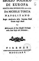 Sbozzo politico di Europa scritto nell'inverno del 1772. e 1773. da Michele Torcia napolitano ..