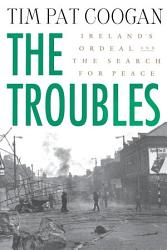 The Troubles  Ireland s Ordeal and the Search for Peace PDF