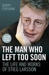 The Man Who Left Too Soon: The Life and Works of Stieg Larsson