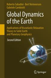 Global Dynamics of the Earth: Applications of Viscoelastic Relaxation Theory to Solid-Earth and Planetary Geophysics: Edition 2