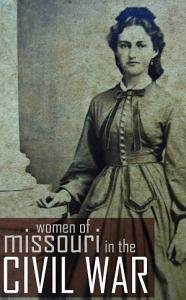 Women of Missouri in the Civil War PDF