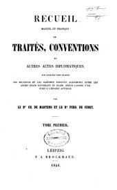 Recueil manuel et pratique de traités, conventions et autres actes diplomatiques: sur lesquels sont établis les relations et les rapports existant aujourd'hui entre les divers états souverains du globe, depuis l'année 1760 jusqu'à l'époque actuelle
