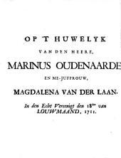 Op 't huwelyk van den heere, Marinus Oudenaarde, en me-juffrouw, Magdalena van der Laan, in den echt vereenigt den 18den van Louwmaand, 1711