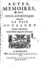 Actes, mémoires et autres pièces authentiques concernant la Paix d'Utrecht: Volume1