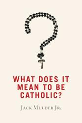 What Does It Mean To Be Catholic  Book PDF