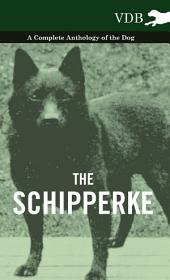 The Schipperke - A Complete Anthology of the Dog