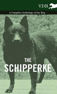 The Schipperke   A Complete Anthology of the Dog PDF