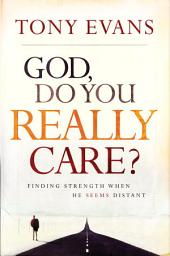 God, Do You Really Care?: Finding Strength When He Seems Distant