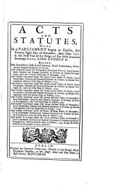 Acts and Statutes, Made in a Parliament Begun at Dublin, the Twenty Eight Day of November, Anno Dom. 1727 in the First Year of the Reign of Our Most Gracious Sovereign Lord, King George II.: Before His Excellency John Lord Carteret, Lord Lieutenant, General and General Governor of Ireland. And Continued Under His Excellency John Lord Carteret, Lord Lieutenant, General and General Governor of Ireland, by Several Prorogations, Until the Twenty Third Day of September, 1729. And Further Continued Under His Grace Lionel Duke of Dorset, Lord Lieutenant, General and General Governor of Ireland, by Several Prorogations, Until the Fifth Day of October, 1731. And Further Continued Under His Grace Lionel Duke of Dorset, Lord Lieutenant, General and General Governor of Ireland, by Several Prorogations, Until the Fifth Day of October, 1733. And Further Continued Under His Grace Lionel Duke of Dorset, Lord Lieutenant, General and General Governor of Ireland, by Several Prorogations, Until the Seventh Day of October, 1735. And Further Continued Under His Grace William Duke of Devonshire, Lord Lieutenant, General and General Governor of Ireland, by Several Prorogations, Until the Fourth Day of October, 1737. And Further Continued Under His Grace William Duke of Devonshire, Lord Lieutenant, General and General Governor of Ireland, by Several Prorogations, Until the Ninth Day of October, 1739. And Further Continued Under His Grace William Duke of Devonshire, Lord Lieutenant, General and General Governor of Ireland, by Several Prorogations, Until the Sixth Day of October, 1741. And Further Continued Under His Grace William Duke of Devonshire, Lord Lieutenant, General and General Governor of Ireland, by Several Prorogations, Until the Fourth Day of October, 1743. Being the Ninth Session of this Present Parliament