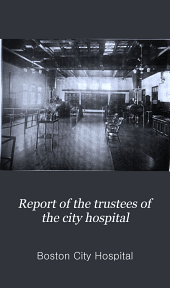 Annual Report of the Trustees of the City Hospital, Boston: Issues 36-38