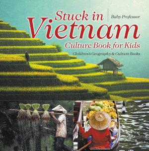 Stuck in Vietnam   Culture Book for Kids   Children s Geography   Culture Books