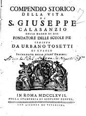Compendio storico della vita di S. Giuseppe Calasanzio della Madre di Dio fondatore delle scuole pie scritto da Urbano Tosetti di S. Paolo ..