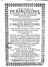 Real Capilla de Barcelona: la mayor y mas principal de los reynos de la Corona de Aragon, ilustrada y defendida ... con singulares noticias, nuevamente descubiertas ...