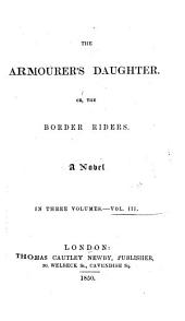 The Armourer's Daughter: Or, The Border Riders. a Novel, Volume 3