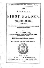 The Standard First Reader for Beginners: Containing the Alphabet, and Primary Lessons in Pronouncing, Spelling, and Reading