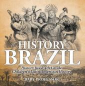 The History of Brazil - History Book 4th Grade | Children's Latin American History