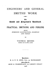 Engineers' and General Smiths' Work: The Smith and Forgeman's Handbook of Practical Smithing and Forging, with Numerous Illustrations, Examples, and Tables