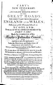 Cary's New Itinerary: Or, An Accurate Delineation of the Great Roads,: Both Direct and Cross, Throughout England and Wales; with Many of the Principal Roads in Scotland