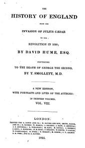 The History of England: From the Invasion of Julius Caesar to the Revolution in 1688; Continued to the Death of George the Second, Volume 8