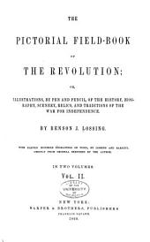 The pictorial field-book of the revolution: or, Illustrations, by pen and pencil, of the history, biography, scenery, relics, and traditions of the war for independence, Volume 2