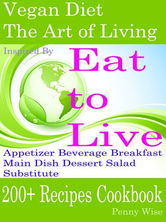 Vegan Diet  The Art of Living  Inspired By Eat to Live PDF