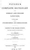Fl  gel s Complete dictionary of the German and English languages  adapted by C  A  Feiling and A  Heimann  English and German PDF