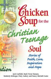 Chicken Soup for the Christian Teenage Soul: Stories to Open the Hearts of Christian Teens