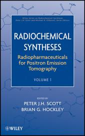 Radiochemical Syntheses, Volume 1: Radiopharmaceuticals for Positron Emission Tomography