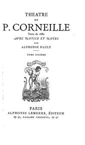Théâtre de P. Corneille: Volume6